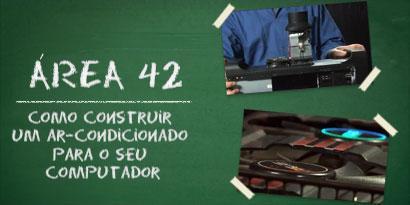 Imagem de Área 42: Como construir um ar-condicionado para o seu computador [vídeo] no site TecMundo